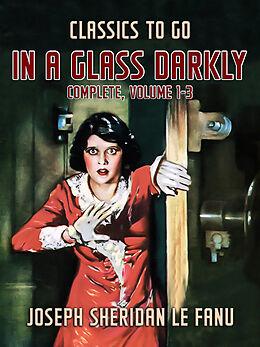E-Book (epub) In a Glass Darkly, Complete, Volume 1-3 von Joseph Sheridan Le Fanu