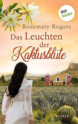E-Book (epub) Das Leuchten der Kaktusblüte: Die große Morgan-Saga - Band 4 von Rosemary Rogers