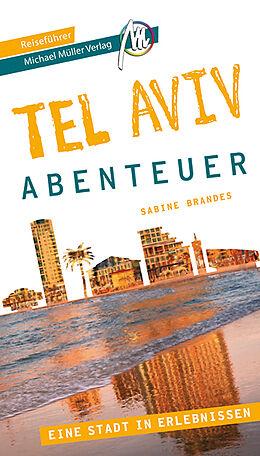 Kartonierter Einband Tel Aviv - Stadtabenteuer Reiseführer Michael Müller Verlag von Sabine Brandes