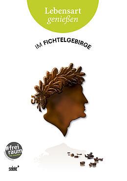 Kartonierter Einband Lebensart genießen - im Fichtelgebirge (Neuausgabe) von Eugen Gomringer, Birgit Simmler, Ronald Ledermüller