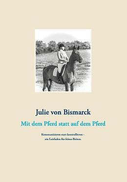Kartonierter Einband Mit dem Pferd statt auf dem Pferd von Julie von Bismarck