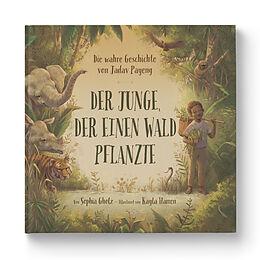 Fester Einband Der Junge, der einen Wald pflanzte von Sophia Gholz