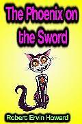 E-Book (epub) The Phoenix on the Sword von Robert Ervin Howard