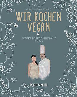 Fester Einband Wir kochen vegan von Siegfried Kröpfl, Melanie Kröpfl