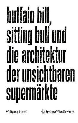 E-Book (pdf) Buffalo Bill, Sitting Bull und die Architektur der unsichtbaren Supermärkte von Wolfgang Pöschl