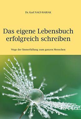 Fester Einband Das eigene Lebensbuch erfolgreich schreiben von Karl Nagy-Babiak
