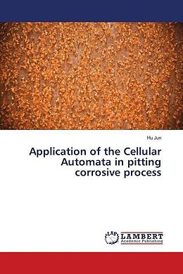 Kartonierter Einband Application of the Cellular Automata in pitting corrosive process von Hu Jun