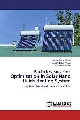 Kartonierter Einband Particles Swarms Optimization in Solar Nano fluids Heating System von Khalid Faisal Sultan, Hosham Salim Anead, Sura Abdul-Jabbar