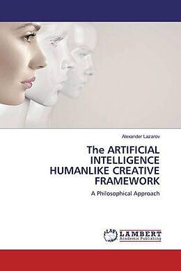 Kartonierter Einband The ARTIFICIAL INTELLIGENCE HUMANLIKE CREATIVE FRAMEWORK von Alexander Lazarov