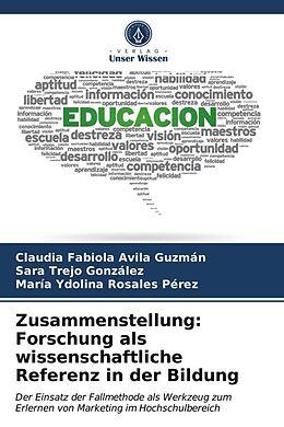Kartonierter Einband Zusammenstellung: Forschung als wissenschaftliche Referenz in der Bildung von Claudia Fabiola Avila Guzmán, Sara Trejo González, María Ydolina Rosales Pérez