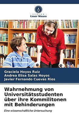 Kartonierter Einband Wahrnehmung von Universitätsstudenten über ihre Kommilitonen mit Behinderungen von Graciela Hoyos Ruiz, ANDREA ELISA SALAS HOYOS, JAVIER FERNANDO CUEVAS RÍOS