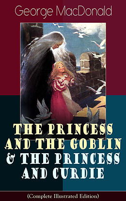 E-Book (epub) The Princess and the Goblin & The Princess and Curdie (Complete Illustrated Edition) von George MacDonald