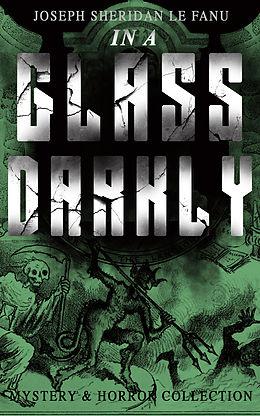 E-Book (epub) IN A GLASS DARKLY (Mystery & Horror Collection) von Joseph Sheridan Le Fanu