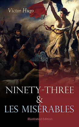 E-Book (epub) Ninety-Three & Les Misérables: Illustrated Edition von Victor Hugo