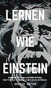 Fester Einband Lernen Wie Einstein: Geheimnisse und Techniken, um besser zu lernen, Kreativität zu entwickeln und das Genie in Ihnen zu entdecken von Robert Meyer