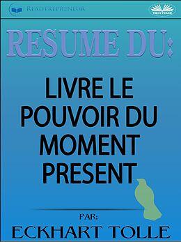 eBook (epub) Résumé Du Livre Le Pouvoir Du Moment Présent Par Eckhart Tolle de Readtrepreneur Publishing