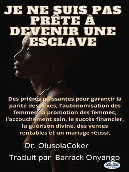 eBook (epub) Je Ne Suis Pas Prête À Devenir Une Esclave de Olusola Coker