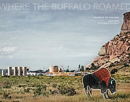 Broschiert JOAN MYERS WHERE THE BUFFALO ROAMED IMAGES OF THE NEW WEST /ANGLAIS von Joan Myers