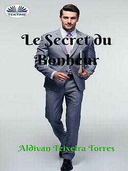 eBook (epub) Le Secret Du Bonheur de Aldivan Teixeira Torres
