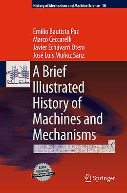 Fester Einband A Brief Illustrated History of Machines and Mechanisms von Emilio Bautista Paz, Marco Ceccarelli, Javier Echávarri Otero