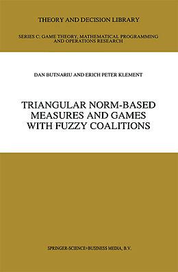 Kartonierter Einband Triangular Norm-Based Measures and Games with Fuzzy Coalitions von D. Butnariu, Erich Peter Klement