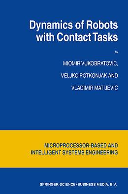 Kartonierter Einband Dynamics of Robots with Contact Tasks von M. Vukobratovic, V. Matijevic, V. Potkonjak