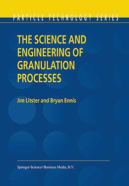 Kartonierter Einband The Science and Engineering of Granulation Processes von Bryan Ennis, Jim Litster