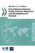 Kartonierter Einband OECD Development Pathways Interrelations Between Public Policies, Migration and Development in Georgia von Oecd, Caucasus Research Resource Center - Geor