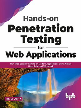 E-Book (epub) Hands-on Penetration Testing for Web Applications: Run Web Security Testing on Modern Applications Using Nmap, Burp Suite and Wireshark (English Edition) von Richa Gupta