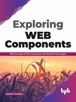 E-Book (epub) Exploring Web Components: Build Reusable UI Web Components with Standard Technologies von Andrea Chiarelli