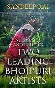 Kartonierter Einband Aesthetics and Politics: Two Leading Bhojpuri Artists von Sandeep Rai