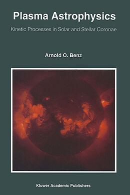 Kartonierter Einband Plasma Astrophysics von Arnold O. Benz