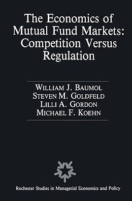 Kartonierter Einband The Economics of Mutual Fund Markets: Competition Versus Regulation von William Baumol, Stephen M. Goldfeld, Lilli A. Gordon