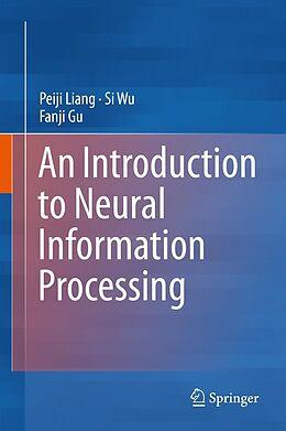 E-Book (pdf) An Introduction to Neural Information Processing von Peiji Liang, Si Wu, Fanji Gu