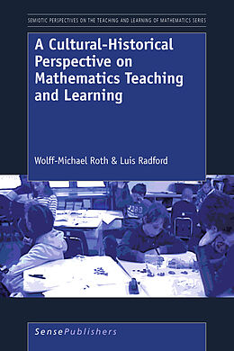 E-Book (pdf) A Cultural-Historical Perspective on Mathematics Teaching and Learning von Wolff-Michael Roth, Luis Radford