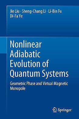 Fester Einband Nonlinear Adiabatic Evolution of Quantum Systems von Li-Bin Fu, Sheng-Chang Li, Jie Liu