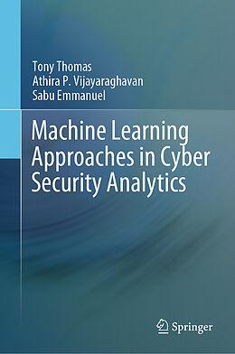Fester Einband Machine Learning Approaches in Cyber Security Analytics von Tony Thomas, Athira P. Vijayaraghavan, Sabu Emmanuel