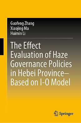 Fester Einband The Effect Evaluation of Haze Governance Policies in Hebei Province-Based on I-O Model von Huimin Li, Xiaojing Ma, Guofeng Zhang