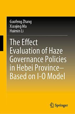 E-Book (pdf) The Effect Evaluation of Haze Governance Policies in Hebei Province-Based on I-O Model von Guofeng Zhang, Xiaojing Ma, Huimin Li