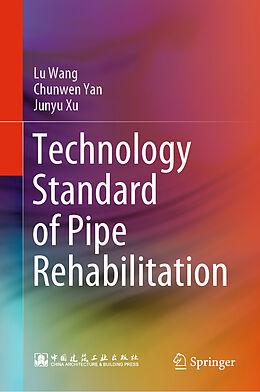 Fester Einband Technology Standard of Pipe Rehabilitation von Lu Wang, Chunwen Yan, Junyu Xu