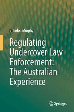 E-Book (pdf) Regulating Undercover Law Enforcement: The Australian Experience von Brendon Murphy