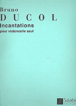 Bruno Ducol Notenblätter Incantations op.15 pour violoncelle