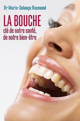 eBook (epub) La bouche, cle de notre sante, de notre bien-etre de Raymond Marie-Solange Raymond