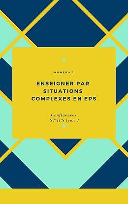 eBook (epub) Enseigner par situations complexes en EPS de Confluences Staps LYON Confluences