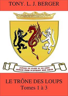 eBook (epub) Le Trone des loups de Berger Tony L. J. Berger